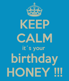 Poster: KEEP CALM it´s your   birthday  HONEY !!!