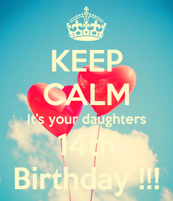 Poster: KEEP CALM It's your daughters 14th Birthday !!!