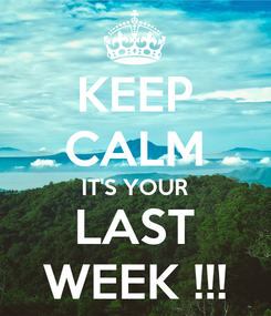Poster: KEEP CALM IT'S YOUR LAST WEEK !!!