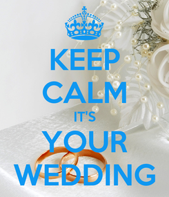 Poster: KEEP CALM IT'S YOUR WEDDING