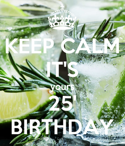 Poster: KEEP CALM IT'S yours 25' BIRTHDAY
