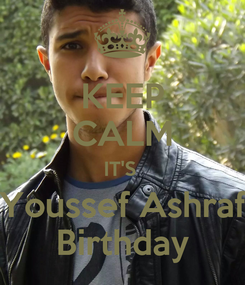 Poster: KEEP CALM IT'S  Youssef Ashraf Birthday