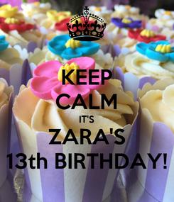 Poster: KEEP CALM IT'S ZARA'S 13th BIRTHDAY!
