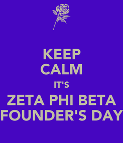 Poster: KEEP CALM IT'S ZETA PHI BETA FOUNDER'S DAY