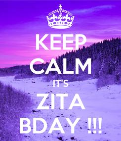 Poster: KEEP CALM IT'S ZITA BDAY !!!