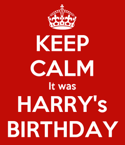 Poster: KEEP CALM It was HARRY's BIRTHDAY