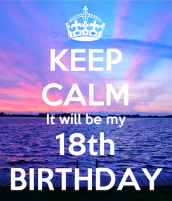 Poster: KEEP CALM It will be my 18th BIRTHDAY