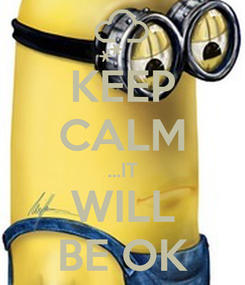 Poster: KEEP CALM ...IT WILL BE OK