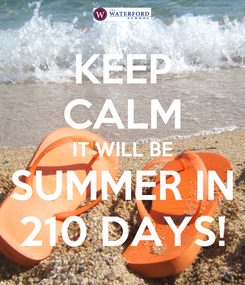 Poster: KEEP CALM IT WILL BE SUMMER IN 210 DAYS!