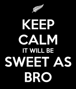 Poster: KEEP CALM IT WILL BE SWEET AS BRO