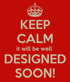 Poster: KEEP CALM it will be well  DESIGNED SOON!