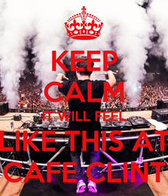 Poster: KEEP CALM IT WILL FEEL LIKE THIS AT CAFE CLINT