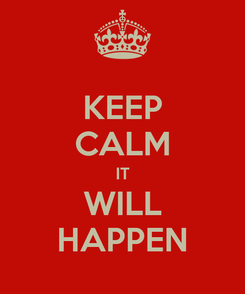 Poster: KEEP CALM IT WILL HAPPEN