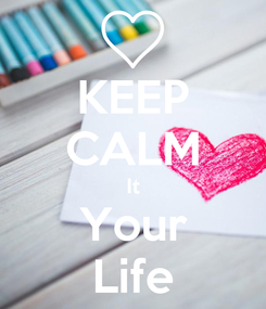 Poster: KEEP CALM It Your Life