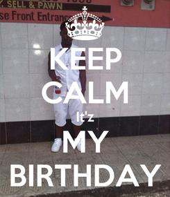 Poster: KEEP CALM It'z MY BIRTHDAY