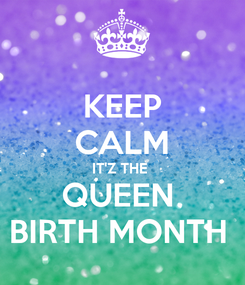 Poster: KEEP CALM IT'Z THE  QUEEN  BIRTH MONTH