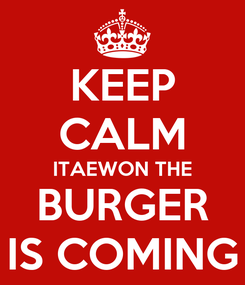 Poster: KEEP CALM ITAEWON THE BURGER IS COMING