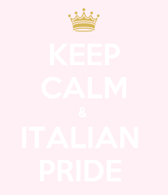 Poster: KEEP CALM &  ITALIAN  PRIDE