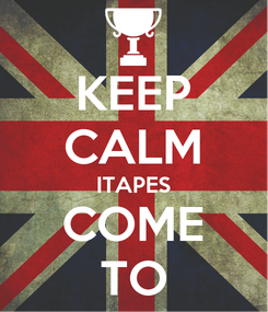 Poster: KEEP CALM ITAPES COME TO