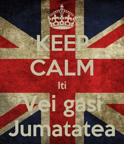 Poster: KEEP CALM Iti Vei gasi Jumatatea