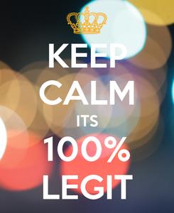 Poster: KEEP CALM ITS 100% LEGIT