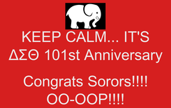 Poster: KEEP CALM... IT'S ΔΣΘ 101st Anniversary  Congrats Sorors!!!! OO-OOP!!!!