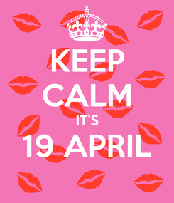 Poster: KEEP CALM IT'S 19 APRIL