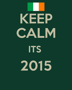 Poster: KEEP CALM ITS  2015