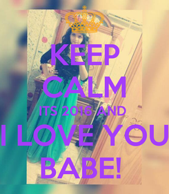 Poster: KEEP CALM ITS 2016 AND  I LOVE YOU BABE!