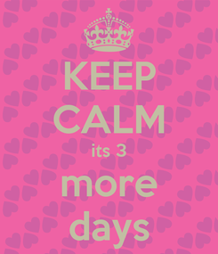 Poster: KEEP CALM its 3 more days