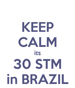 Poster: KEEP CALM its 30 STM in BRAZIL