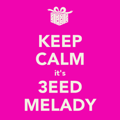 Poster: KEEP CALM it's 3EED MELADY