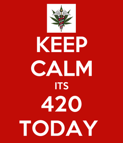 Poster: KEEP CALM ITS 420 TODAY