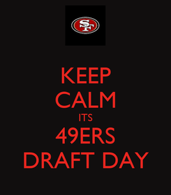 Poster: KEEP CALM ITS 49ERS DRAFT DAY