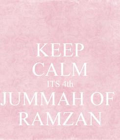 Poster: KEEP CALM ITS 4th JUMMAH OF  RAMZAN