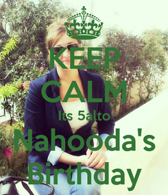 Poster: KEEP CALM Its 5alto Nahooda's Birthday