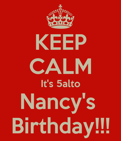 Poster: KEEP CALM It's 5alto Nancy's  Birthday!!!