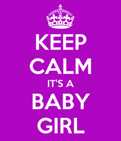 Poster: KEEP CALM IT'S A BABY GIRL
