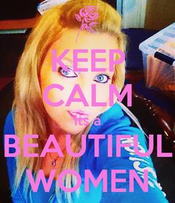 Poster: KEEP CALM its a BEAUTIFUL WOMEN