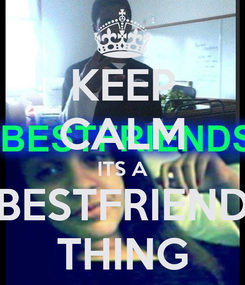 Poster: KEEP CALM ITS A BESTFRIEND THING
