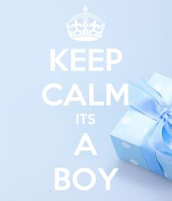 Poster: KEEP CALM ITS A BOY