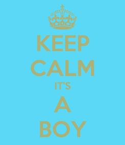 Poster: KEEP CALM IT'S A BOY