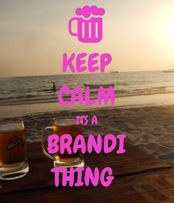 Poster: KEEP CALM ITS A BRANDI THING