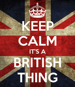 Poster: KEEP CALM IT'S A BRITISH THING
