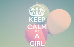 Poster: KEEP CALM IT'S A GIRL