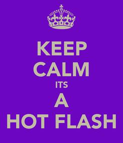 Poster: KEEP CALM ITS A HOT FLASH