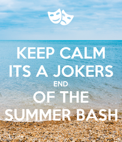 Poster: KEEP CALM ITS A JOKERS END OF THE SUMMER BASH