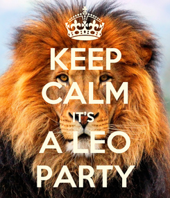 Poster: KEEP CALM IT'S  A LEO PARTY
