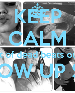 Poster: KEEP CALM its a lot of dead beats out here GROW UP Shit