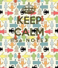 Poster: KEEP CALM IT'S a   N O T E 3